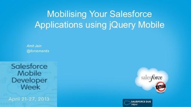 Mobilising Your SalesforceApplications using jQuery MobileAmit Jain@forcemantis