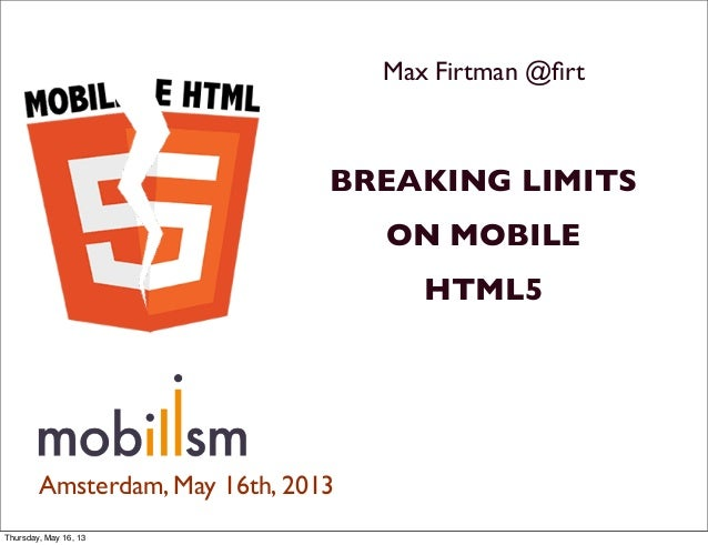 Max Firtman @firtBREAKING LIMITSON MOBILEHTML5Amsterdam, May 16th, 2013Thursday, May 16, 13