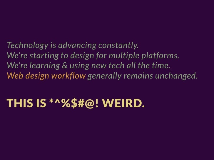 Technology is advancing constantly.We're starting to design for multiple platforms.We're learning & using new tech all the...