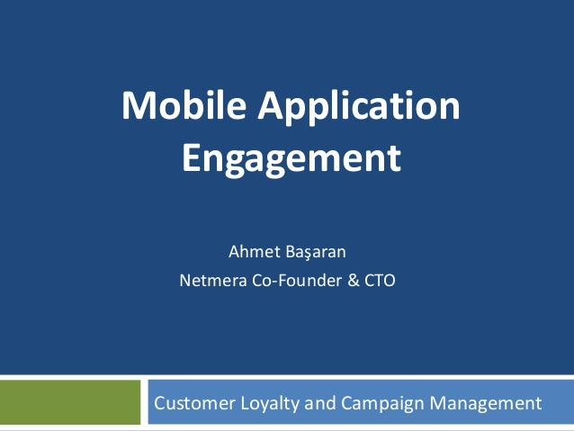 Ahmet Başaran Netmera Co-Founder & CTO Customer Loyalty and Campaign Management Mobile Application Engagement