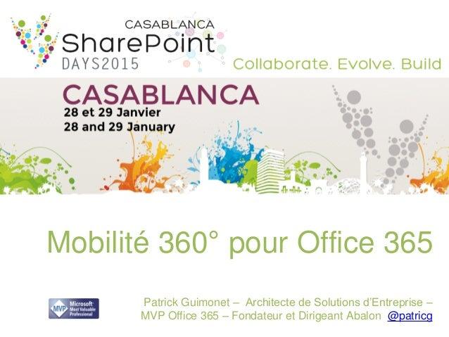 Mobilité 360° pour Office 365 Patrick Guimonet – Architecte de Solutions d'Entreprise – MVP Office 365 – Fondateur et Diri...