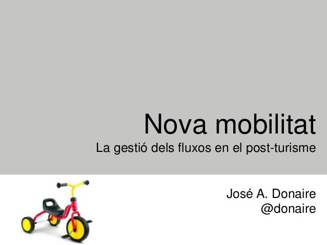 Nova mobilitat La gestió dels fluxos en el post-turisme José A. Donaire @donaire