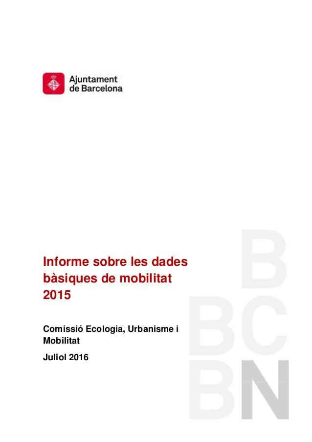 Informe sobre les dades bàsiques de mobilitat 2015 Comissió Ecologia, Urbanisme i Mobilitat Juliol 2016