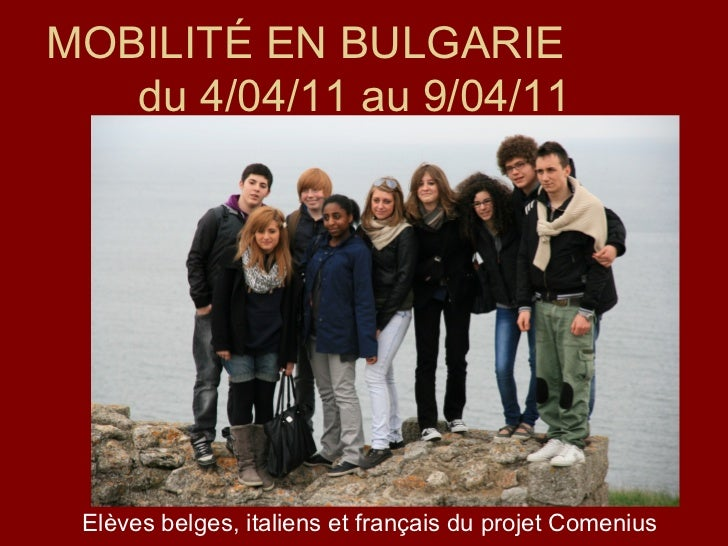 MOBILITÉ EN BULGARIE   du 4/04/11 au 9/04/11 Elèves belges, italiens et français du projet Comenius