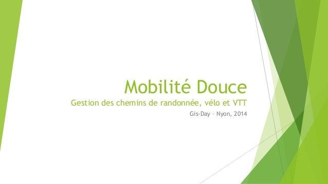 Mobilité Douce  Gestion des chemins de randonnée, vélo et VTT  Gis-Day – Nyon, 2014