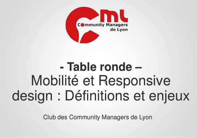 - Table ronde –  Mobilité et Responsive design : Définitions et enjeux Club des Community Managers de Lyon