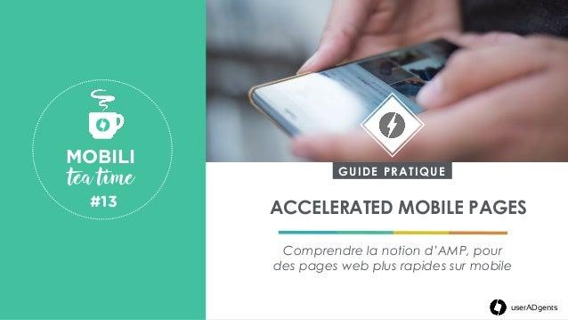userADgents ACCELERATED MOBILE PAGES Comprendre la notion d'AMP, pour des pages web plus rapides sur mobile MOBILI tea t...