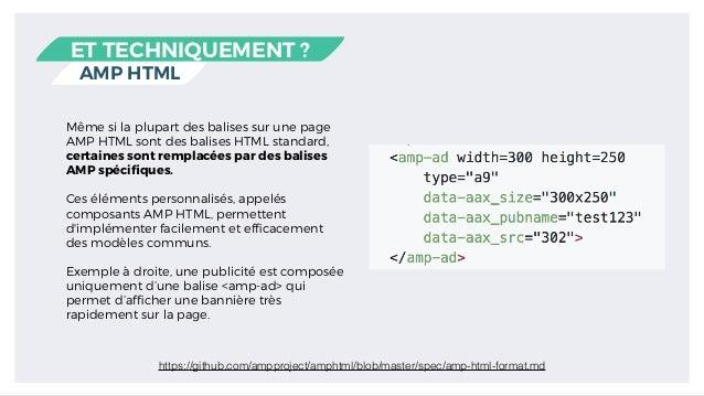 AMP HTML ET TECHNIQUEMENT ? Même si la plupart des balises sur une page AMP HTML sont des balises HTML standard, certaines...