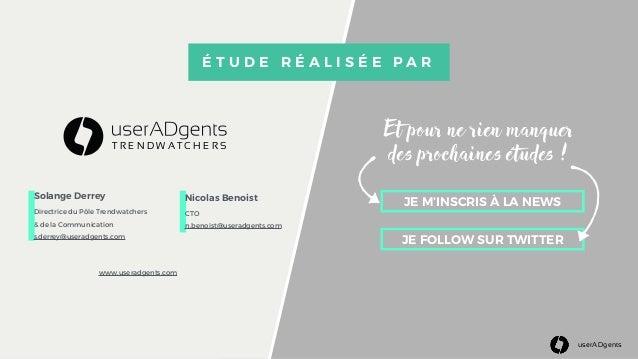 userADgents Nicolas Benoist CTO n.benoist@useradgents.com Solange Derrey Directrice du Pôle Trendwatchers & de la Communic...