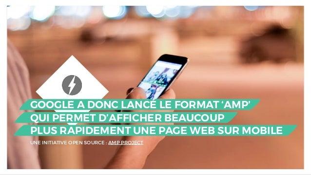 GOOGLE A DONC LANCÉ LE FORMAT 'AMP' QUI PERMET D'AFFICHER BEAUCOUP PLUS RAPIDEMENT UNE PAGE WEB SUR MOBILE UNE INITIATIVE ...