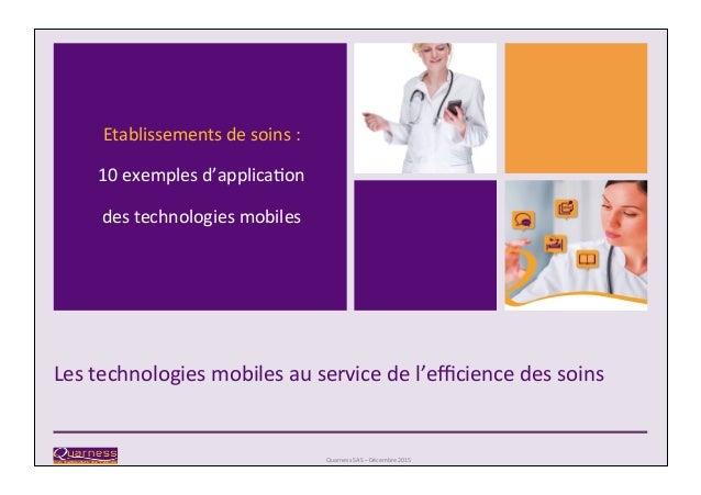 Lestechnologiesmobilesauservicedel'efficiencedessoins QuarnessSAS–Décembre2015 Etablissementsdesoins: 10...