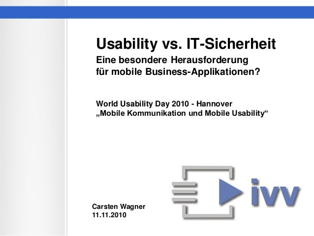 Usability vs. IT-Sicherheit Eine besondere Herausforderung für mobile Business-Applikationen? World Usability Day 2010 - H...