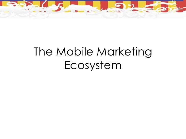 The Mobile Marketing      Ecosystem