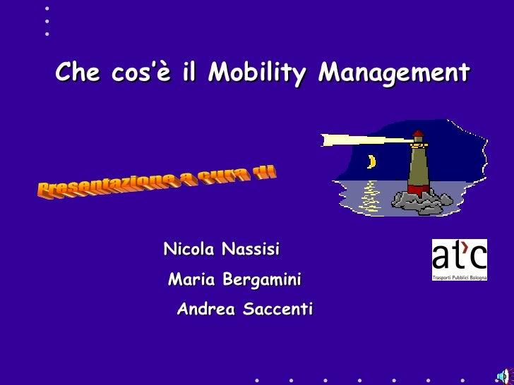 Che cos'è il Mobility Management Nicola Nassisi Presentazione a cura di Maria Bergamini Andrea Saccenti
