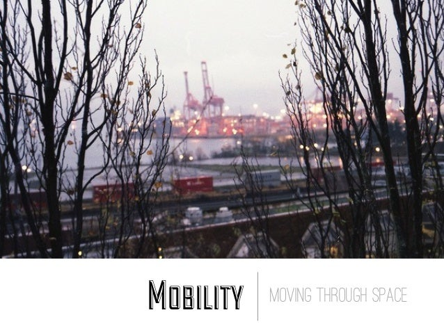 Mobility   moving through space