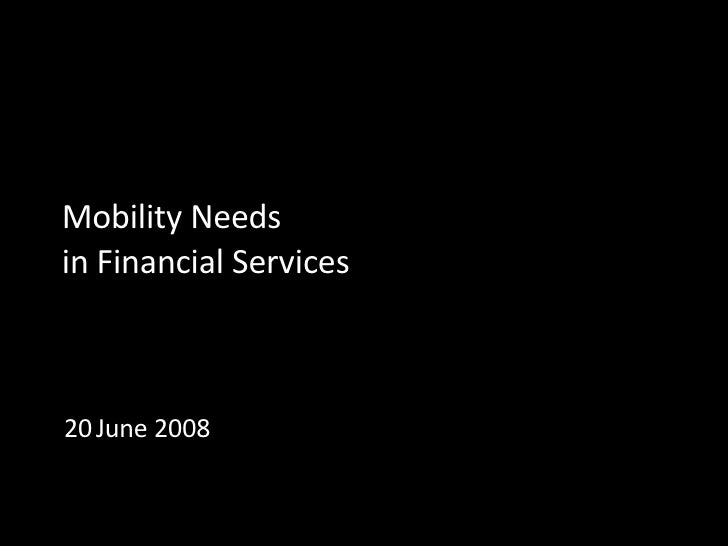 Mobility Needs in Financial Services 20   June 2008