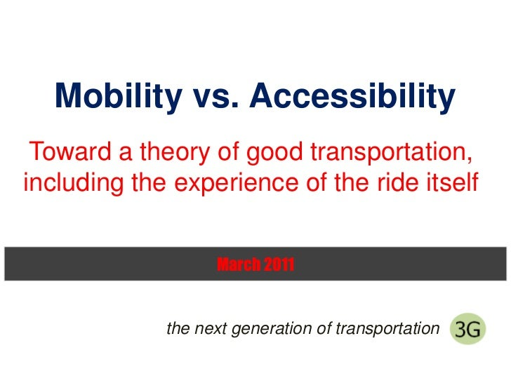 Mobility vs. Accessibility<br />Toward a theory of good transportation, including the experience of the ride itself<br />M...