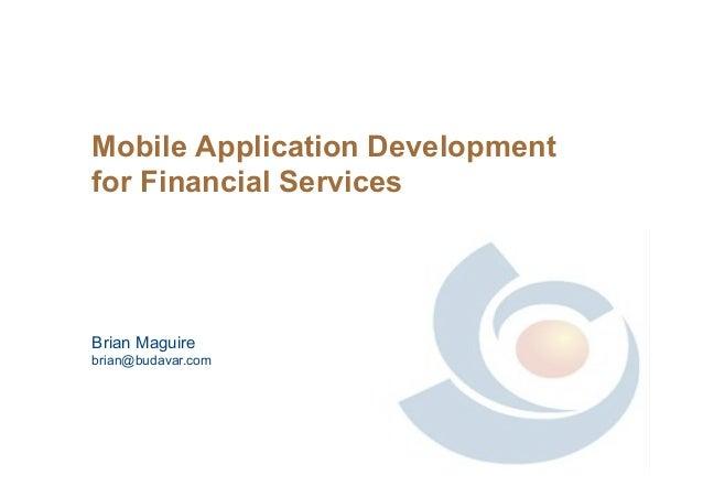 Mobile Application Development for Financial Services Brian Maguire brian@budavar.com