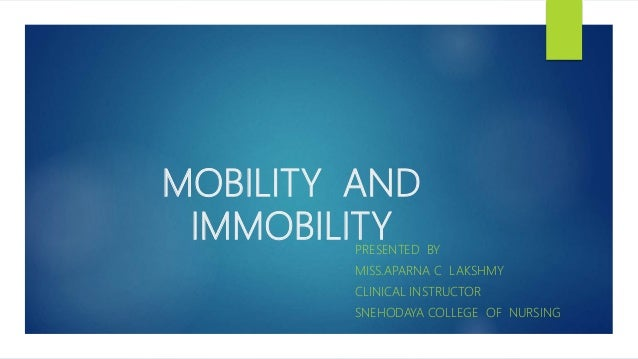 MOBILITY AND IMMOBILITYPRESENTED BY MISS.APARNA C LAKSHMY CLINICAL INSTRUCTOR SNEHODAYA COLLEGE OF NURSING