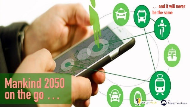 Mankind 2050 on the go … … and it will never  be the same and  Awesm Ventures brought you by