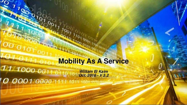 Mobility As A Service William El Kaim Oct. 2016 - V 3.2