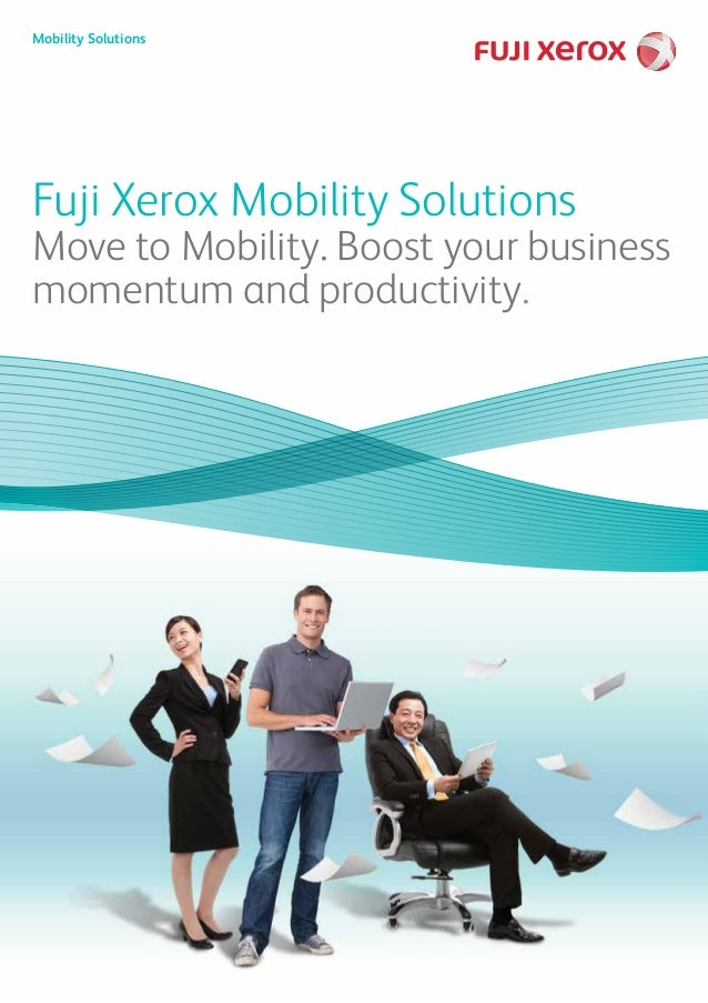 Mobility Solutions  Fuji Xerox Mobility Solutions  Move to Mobility. Boost your business momentum and productivity.