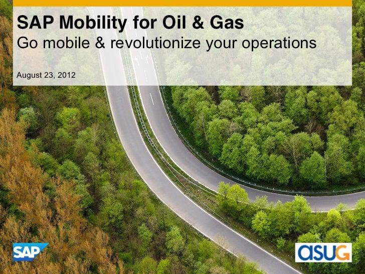 SAP Mobility for Oil & GasGo mobile & revolutionize your operationsAugust 23, 2012
