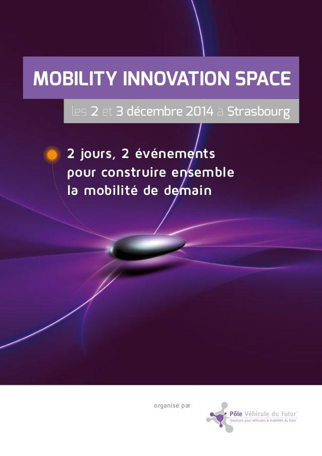 MOBILITY INNOVATION SPACE  les 2 et 3 décembre 2014 à Strasbourg  2 jours, 2 événements  pour construire ensemble  la mobi...