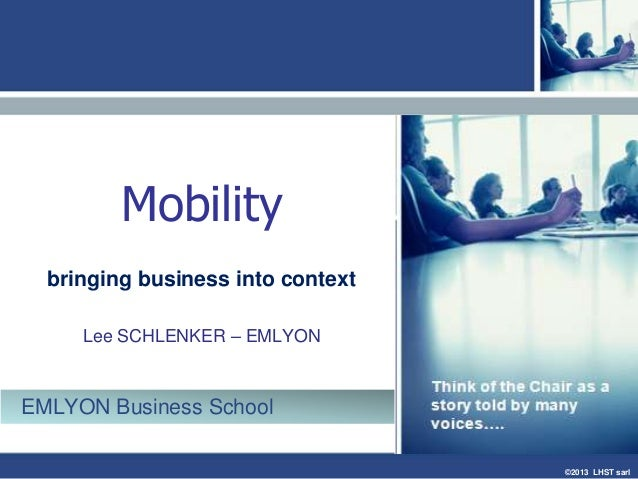 ©2013 LHST sarlMobilitybringing business into contextLee SCHLENKER – EMLYONEMLYON Business School
