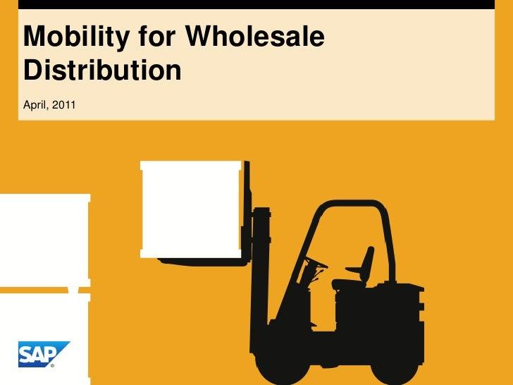Mobility for Wholesale Distribution<br />April, 2011<br />
