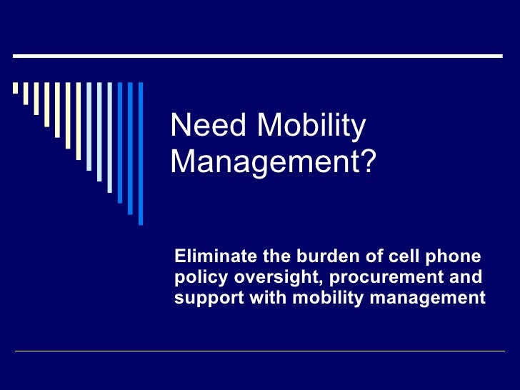 Need Mobility  Management? Eliminate the burden of cell phone policy oversight, procurement and support with mobility mana...