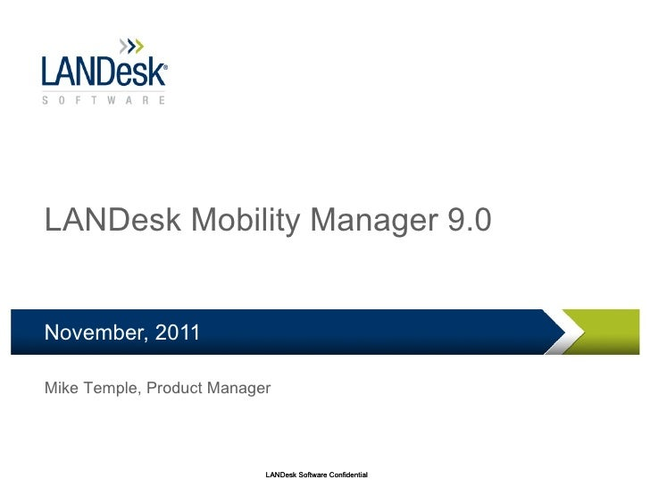 LANDesk Mobility Manager 9.0 November, 2011 Mike Temple, Product Manager