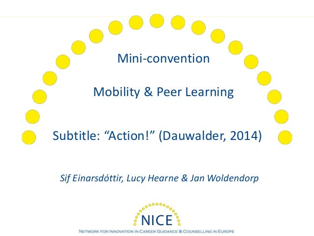 "Mini-convention Mobility & Peer Learning Sif Einarsdóttir, Lucy Hearne & Jan Woldendorp Subtitle: ""Action!"" (Dauwalder, 20..."