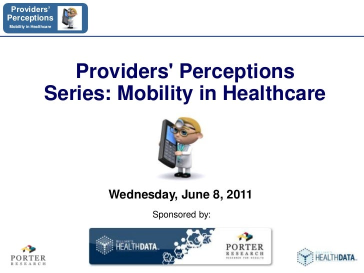 Providers' Perceptions Series: Mobility in Healthcare <br />Wednesday, June 8, 2011<br />Sponsored by:<br />