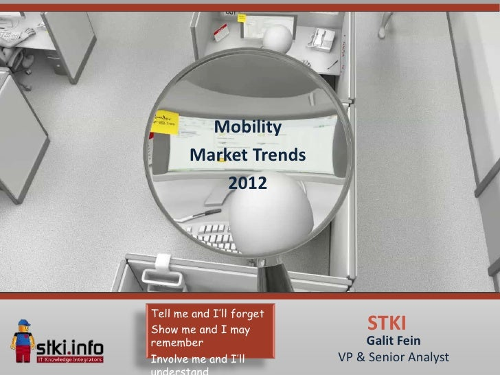 Mobility       Market Trends           2012Tell me and I'll forgetShow me and I may              STKIremember             ...
