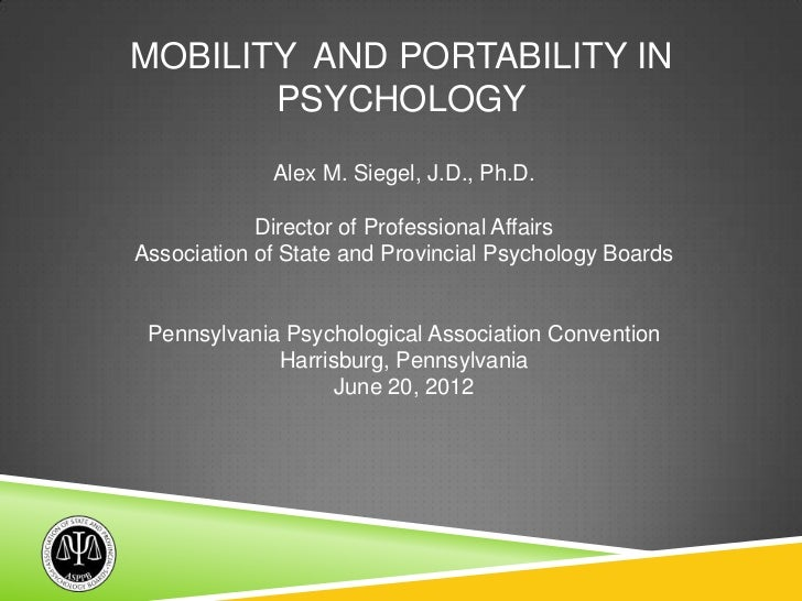 MOBILITY AND PORTABILITY IN       PSYCHOLOGY             Alex M. Siegel, J.D., Ph.D.            Director of Professional A...