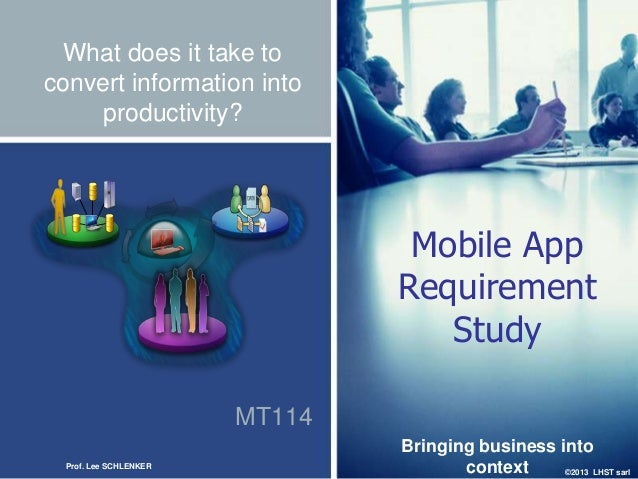 ©2013 LHST sarlMT114What does it take toconvert information intoproductivity?Mobile AppRequirementStudyBringing business i...