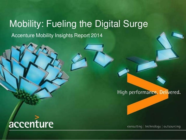 Mobility: Fueling the Digital Surge Accenture Mobility Insights Report 2014