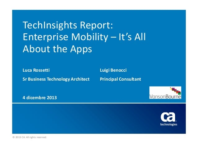 TechInsights Report: Enterprise Mobility – It's All About the Apps Luca Rossetti  Luigi Benocci  Sr Business Technology Ar...