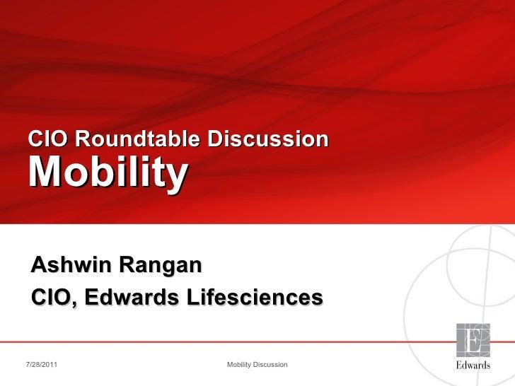CIO Roundtable Discussion   Mobility   Ashwin Rangan CIO, Edwards Lifesciences 7/28/2011 Mobility Discussion