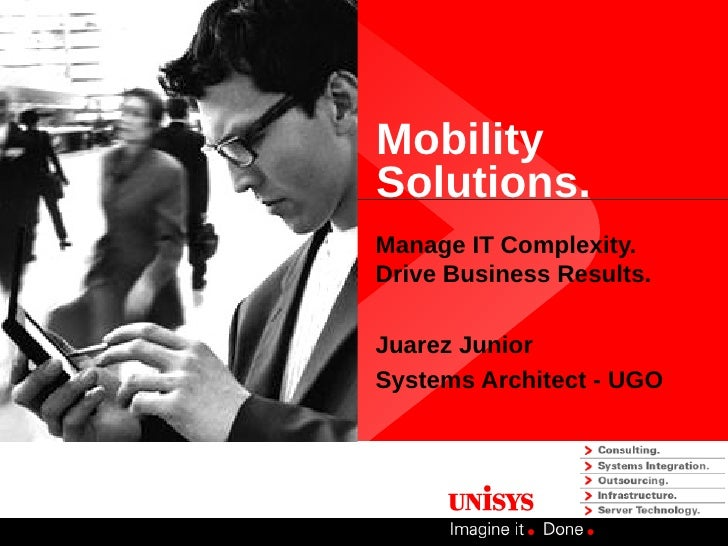 MobilitySolutions.Manage IT Complexity.Drive Business Results.Juarez JuniorSystems Architect - UGO