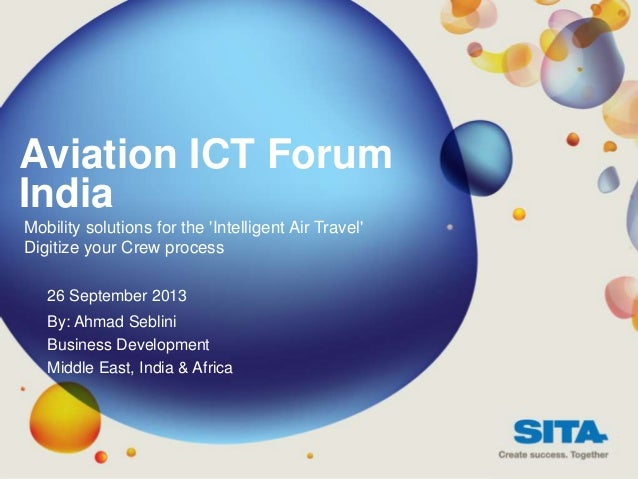 Aviation ICT Forum India Mobility solutions for the 'Intelligent Air Travel' Digitize your Crew process 26 September 2013 ...