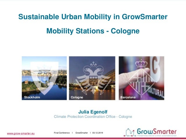 www.grow-smarter.eu Final Conference I GrowSmarter I 03.12.2019 Julia Egenolf Climate Protection Coordination Office - Col...