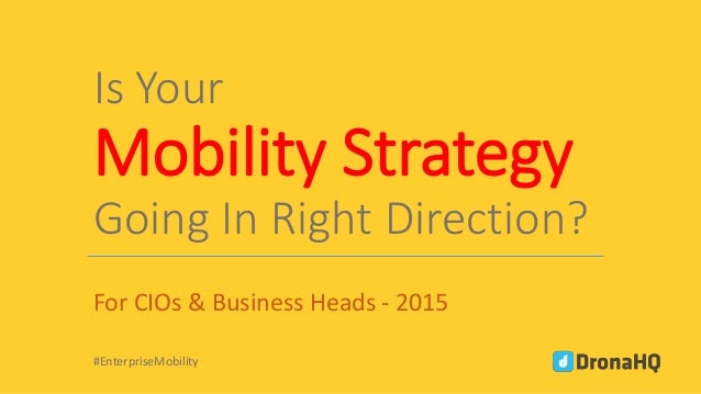 Is Your Mobility Strategy Going In Right Direction? For CIOs & Business Heads - 2015 #EnterpriseMobility