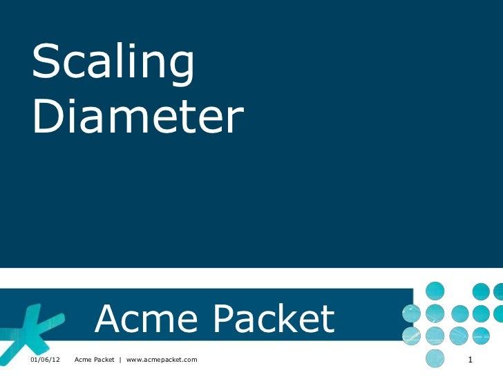 ScalingDiameter                Acme Packet01/06/12   Acme Packet | www.acmepacket.com   1
