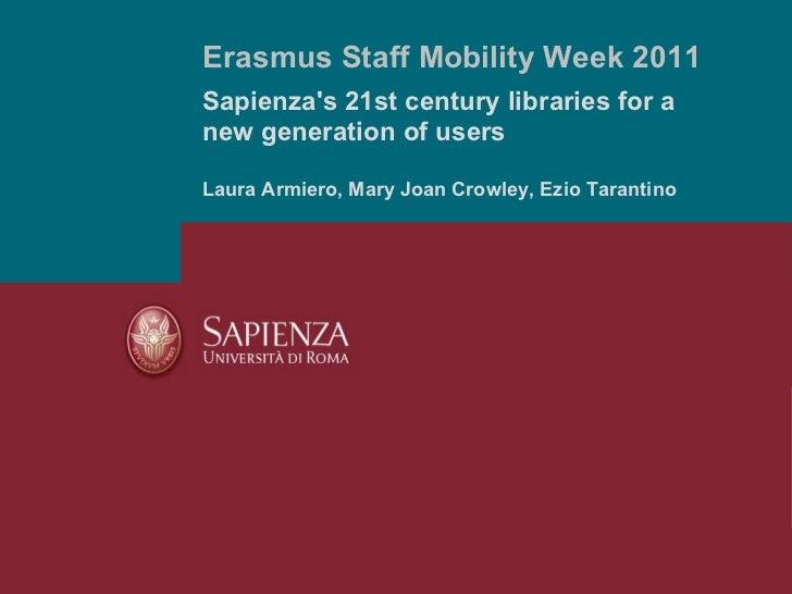 Sapienza's 21st century libraries for a new generation of users Laura Armiero, Mary Joan Crowley, Ezio Tarantino Erasmus S...