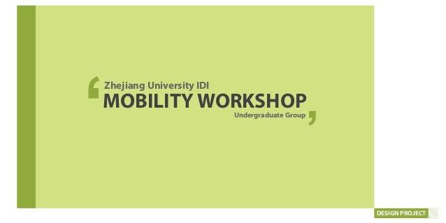 DESIGN PROJECT MOBILITY WORKSHOPUndergraduate Group Zhejiang University IDI