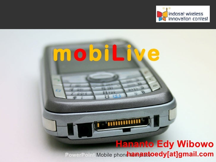 mobiLive               Hananto Edy Wibowo                      hanantoedy[at]gmail.comPowerPoint Mobile phone template