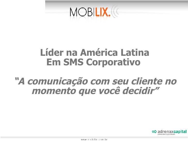 """Líder na Am érica Latina Em SMS Corporativo  """" A comunicação com seu cliente no momento que você decidir"""""""
