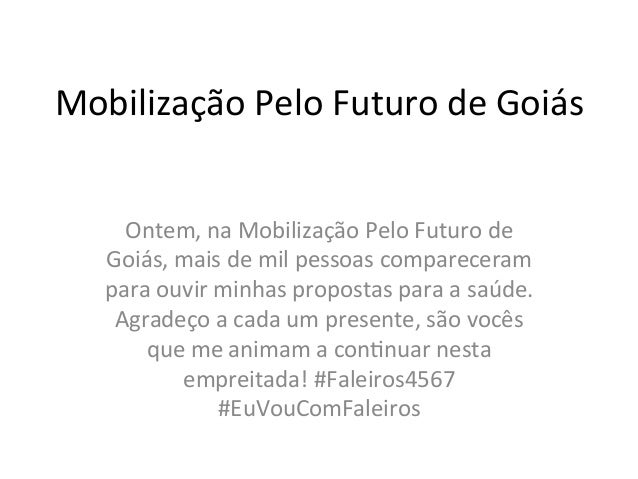 Mobilização  Pelo  Futuro  de  Goiás   Ontem,  na  Mobilização  Pelo  Futuro  de   Goiás,  mais  ...
